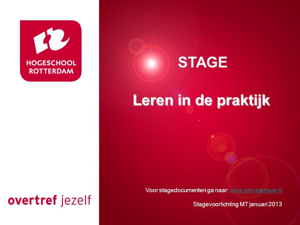 Presentatie titel Rotterdam, 00 januari 2007 STAGE Voor stagedocumenten ga naar: www.cmi-campus.nlwww.cmi-campus.nl Stagevoorlichting MT januari 2013 Leren in de praktijk