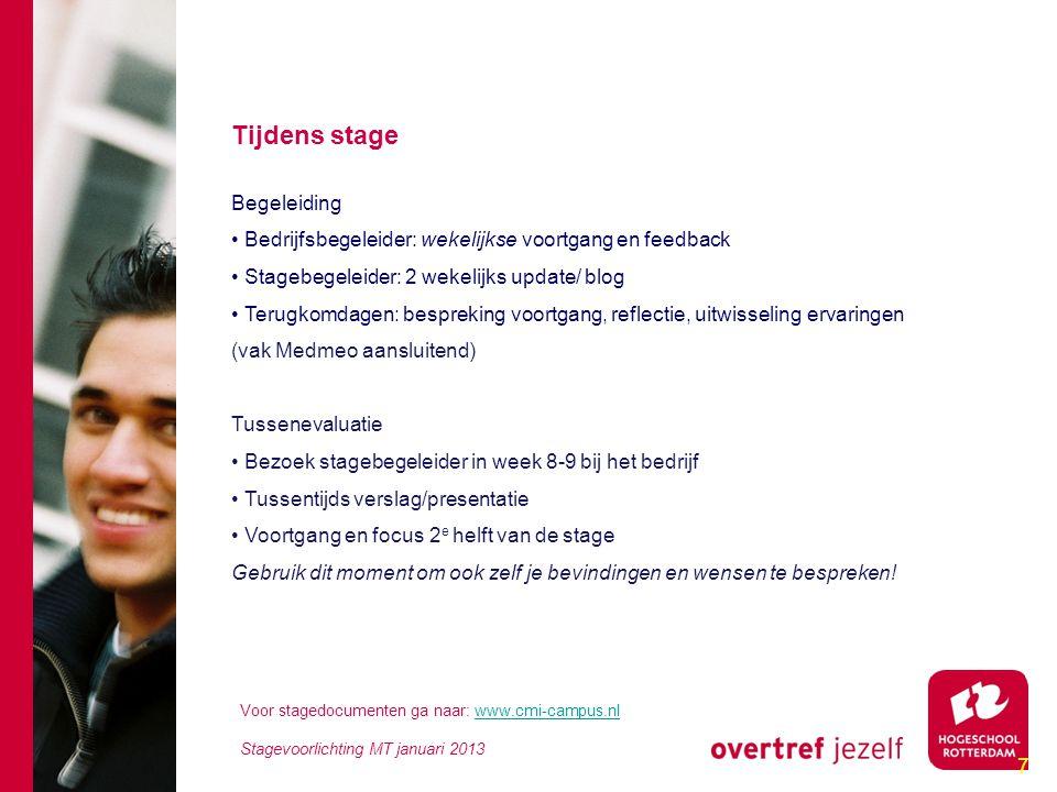 8 Eindevaluatie en -beoordeling Je stage wordt beoordeeld door je stagebegeleider op basis van: • Uitvoering stage (professioneel functioneren): evaluatie bedrijfsbegeleider • Uitvoering stageplan: ontwikkelde kennis en vaardigheden • Eindverslag (zie richtlijnen in de handleiding) • Eindpresentatie op laatste terugkomdag (zie richtlijnen in de handleiding) Voor stagedocumenten ga naar: www.cmi-campus.nlwww.cmi-campus.nl Stagevoorlichting MT januari 2013