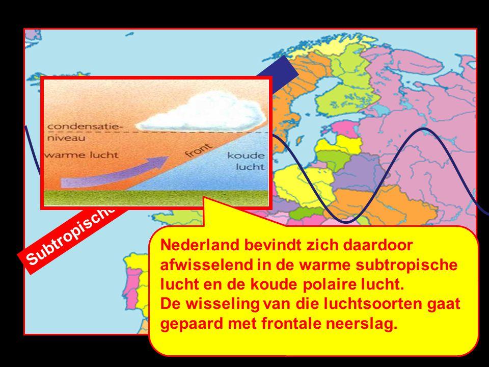 Polaire lucht De scheidingslijn tussen de polaire en de subtropische lucht is een golvende lijn die zich van west  oost verplaatst. (Straalstroom !)