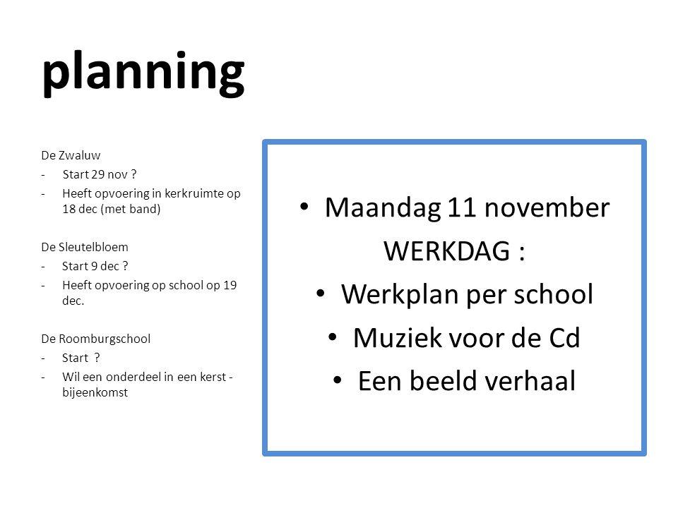 planning • Maandag 11 november WERKDAG : • Werkplan per school • Muziek voor de Cd • Een beeld verhaal De Zwaluw - Start 29 nov ? -Heeft opvoering in