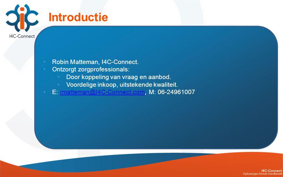 •Robin Matteman, I4C-Connect. •Ontzorgt zorgprofessionals: •Door koppeling van vraag en aanbod.