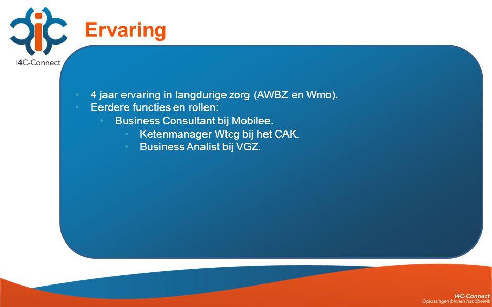 •4 jaar ervaring in langdurige zorg (AWBZ en Wmo). •Eerdere functies en rollen: •Business Consultant bij Mobilee. •Ketenmanager Wtcg bij het CAK. •Bus