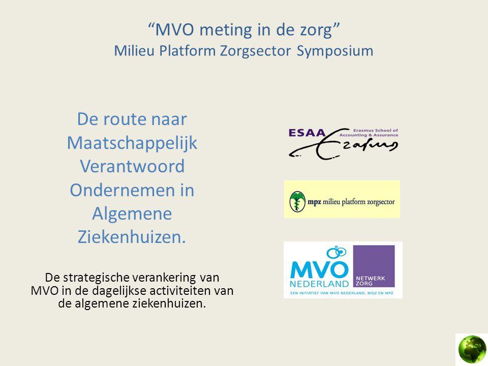 """""""MVO meting in de zorg"""" Milieu Platform Zorgsector Symposium De route naar Maatschappelijk Verantwoord Ondernemen in Algemene Ziekenhuizen. De strateg"""