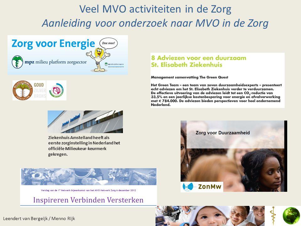 Leendert van Bergeijk / Menno Rijk Veel MVO activiteiten in de Zorg Aanleiding voor onderzoek naar MVO in de Zorg Ziekenhuis Amstelland heeft als eers