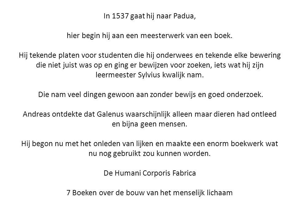 In 1537 gaat hij naar Padua, hier begin hij aan een meesterwerk van een boek. Hij tekende platen voor studenten die hij onderwees en tekende elke bewe