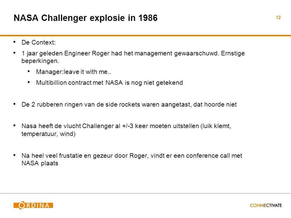 NASA Challenger explosie in 1986 • De Context: • 1 jaar geleden Engineer Roger had het management gewaarschuwd. Ernstige beperkingen. • Manager:leave
