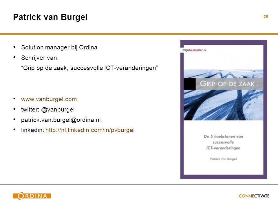 Patrick van Burgel • Solution manager bij Ordina • Schrijver van Grip op de zaak, succesvolle ICT-veranderingen • www.vanburgel.com • twitter: @vanburgel • patrick.van.burgel@ordina.nl • linkedin: http://nl.linkedin.com/in/pvburgel 26
