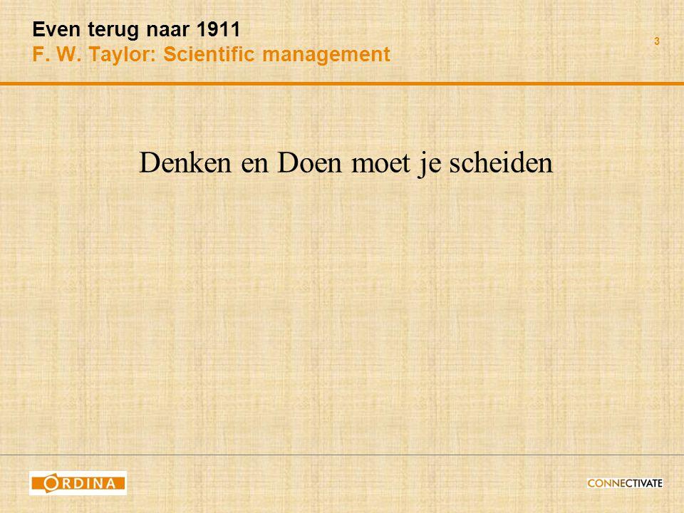 3 Even terug naar 1911 F. W. Taylor: Scientific management Denken en Doen moet je scheiden