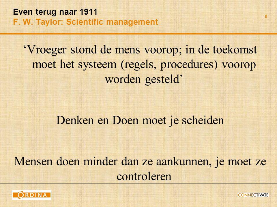 5 Even terug naar 1911 F. W. Taylor: Scientific management 'Vroeger stond de mens voorop; in de toekomst moet het systeem (regels, procedures) voorop