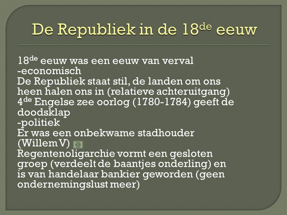 18 de eeuw was een eeuw van verval -economisch De Republiek staat stil, de landen om ons heen halen ons in (relatieve achteruitgang) 4 de Engelse zee
