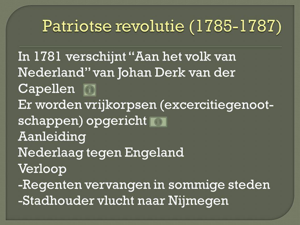 """In 1781 verschijnt """"Aan het volk van Nederland"""" van Johan Derk van der Capellen Er worden vrijkorpsen (excercitiegenoot- schappen) opgericht Aanleidin"""