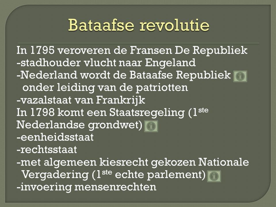 In 1795 veroveren de Fransen De Republiek -stadhouder vlucht naar Engeland -Nederland wordt de Bataafse Republiek onder leiding van de patriotten -vaz