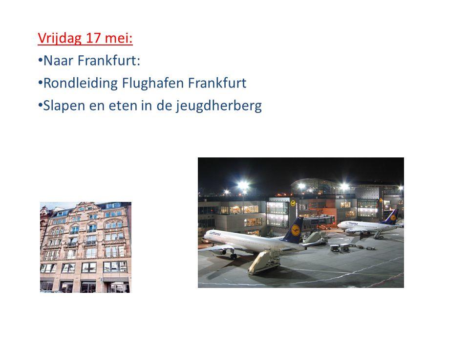 Vrijdag 17 mei: • Naar Frankfurt: • Rondleiding Flughafen Frankfurt • Slapen en eten in de jeugdherberg