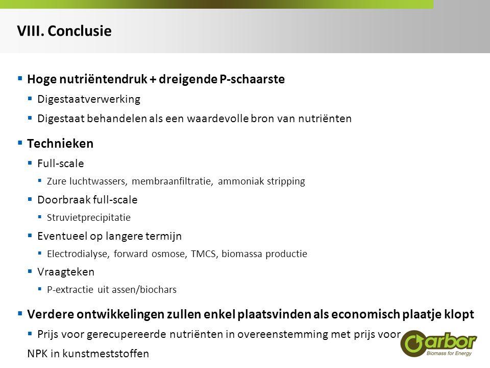 VIII. Conclusie  Hoge nutriëntendruk + dreigende P-schaarste  Digestaatverwerking  Digestaat behandelen als een waardevolle bron van nutriënten  T