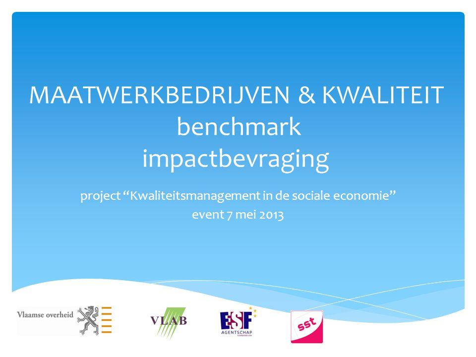 """MAATWERKBEDRIJVEN & KWALITEIT benchmark impactbevraging project """"Kwaliteitsmanagement in de sociale economie"""" event 7 mei 2013"""
