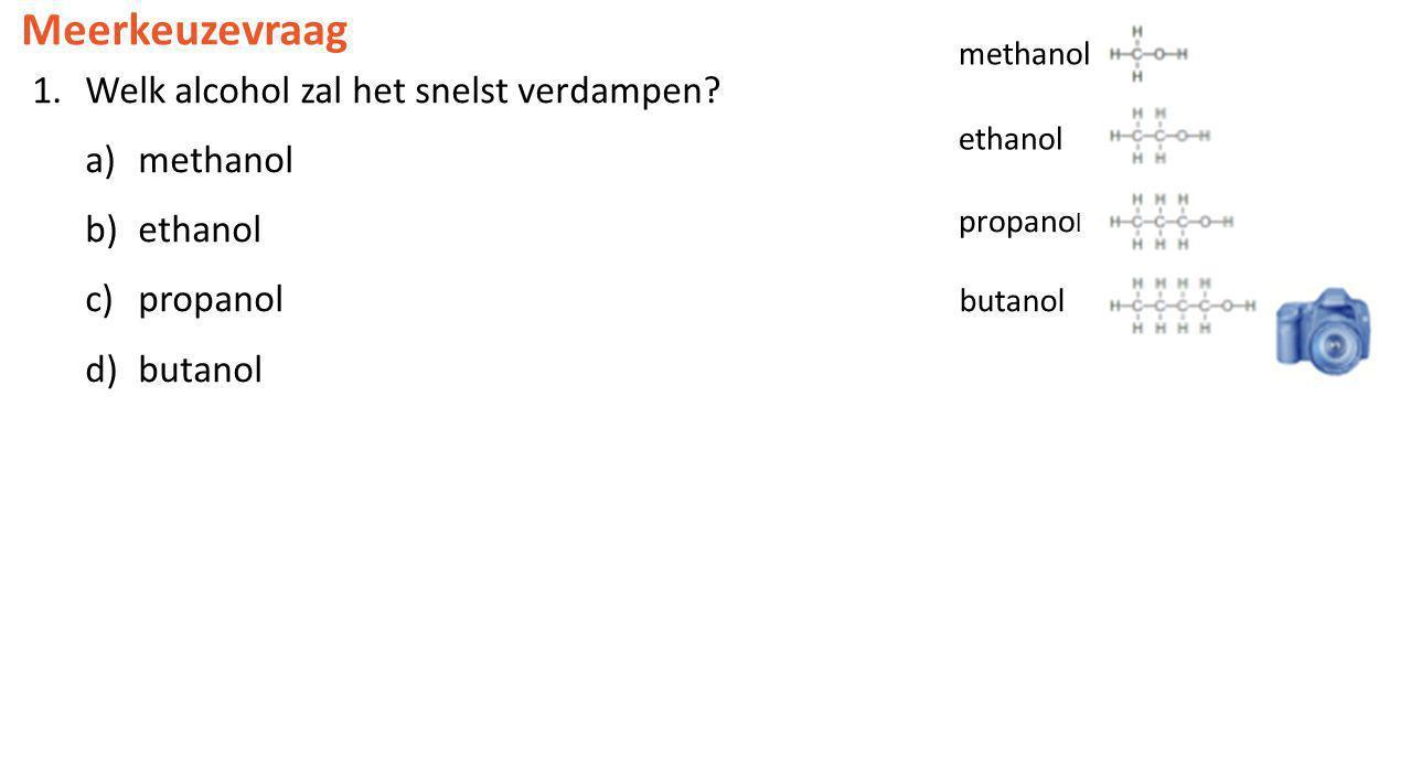 Meerkeuzevraag 1.Welk alcohol zal het snelst verdampen? a)methanol b)ethanol c)propanol d)butanol butanol methanol ethanol propano l