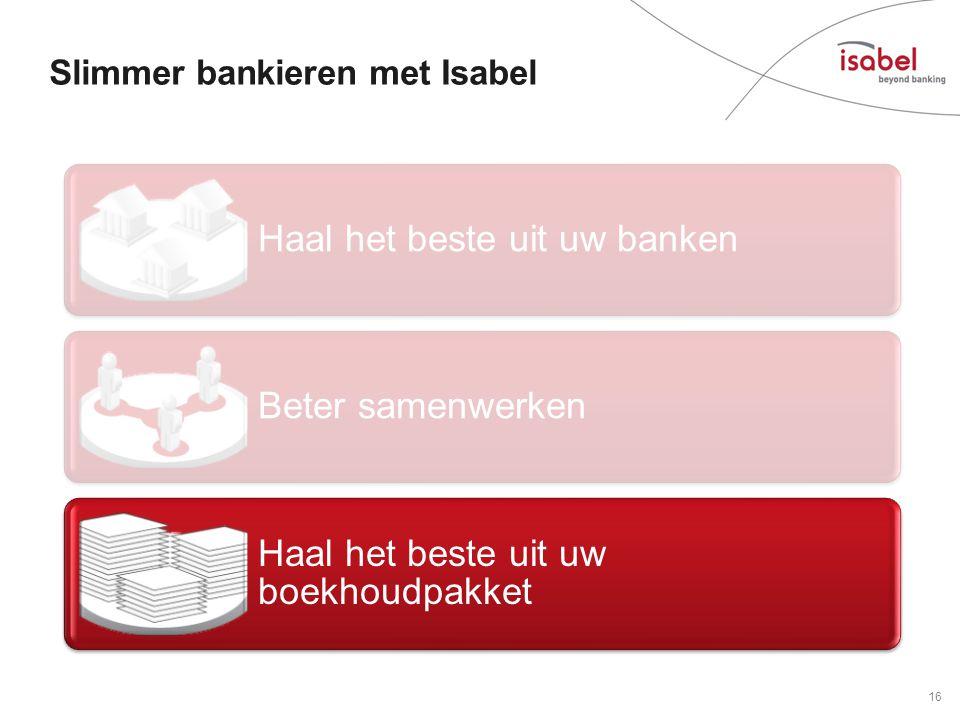 Haal het beste uit uw banken Beter samenwerken Haal het beste uit uw boekhoudpakket Slimmer bankieren met Isabel 16