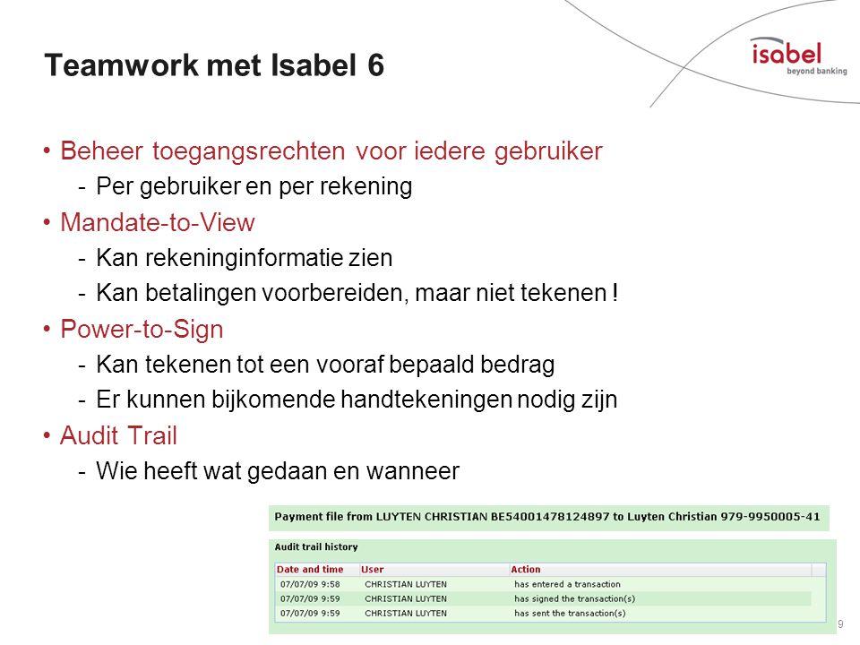 Teamwork met Isabel 6 •Beheer toegangsrechten voor iedere gebruiker -Per gebruiker en per rekening •Mandate-to-View -Kan rekeninginformatie zien -Kan betalingen voorbereiden, maar niet tekenen .