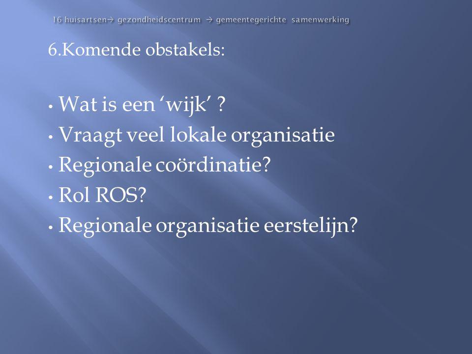16 huisartsen  gezondheidscentrum  gemeentegerichte samenwerking 6.Komende obstakels: • Wat is een 'wijk' ? • Vraagt veel lokale organisatie • Regio