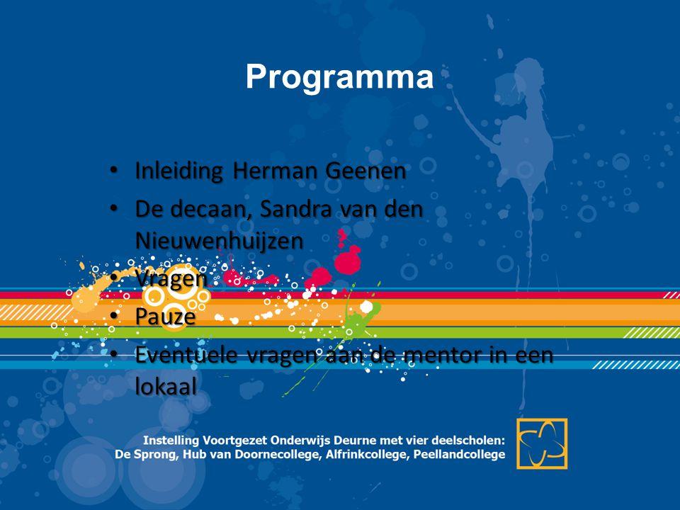 Programma • Inleiding Herman Geenen • De decaan, Sandra van den Nieuwenhuijzen • Vragen • Pauze • Eventuele vragen aan de mentor in een lokaal