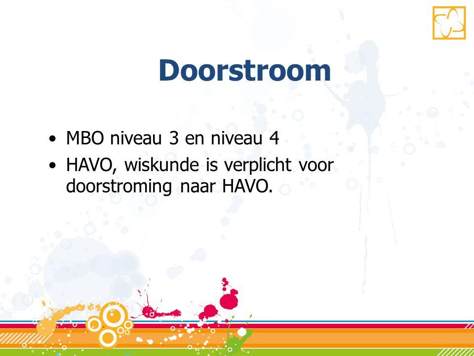 Doorstroom •MBO niveau 3 en niveau 4 •HAVO, wiskunde is verplicht voor doorstroming naar HAVO.