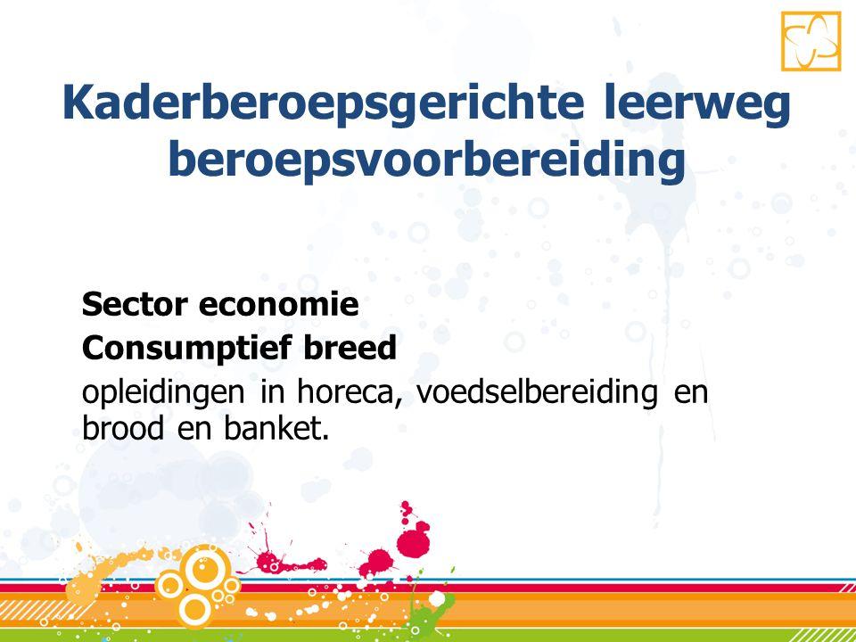 Kaderberoepsgerichte leerweg beroepsvoorbereiding Sector economie Consumptief breed opleidingen in horeca, voedselbereiding en brood en banket.