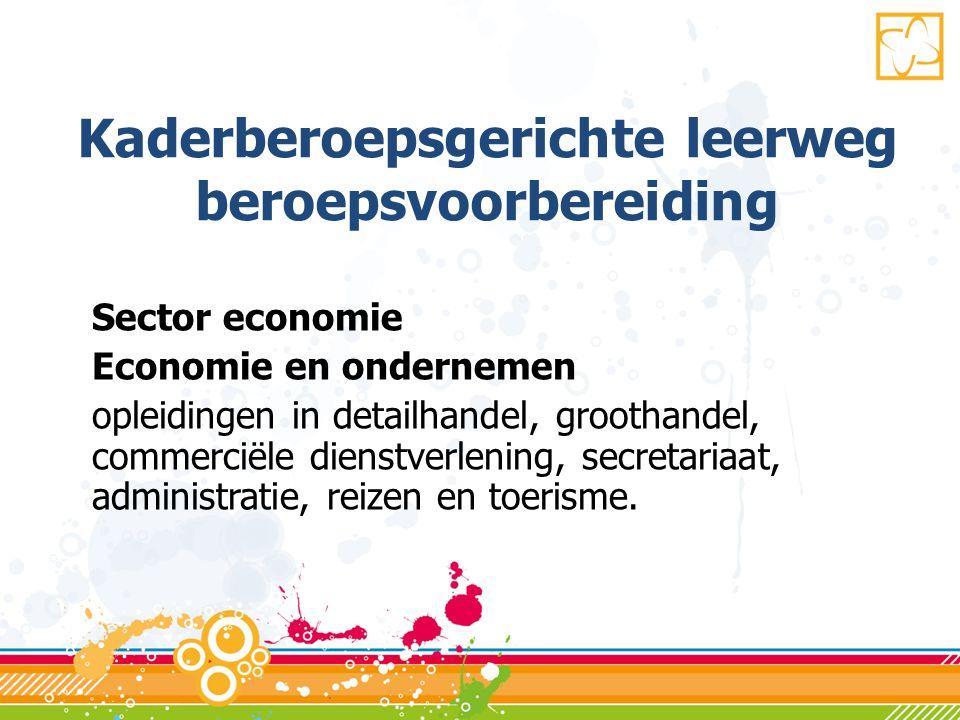 Kaderberoepsgerichte leerweg beroepsvoorbereiding Sector economie Economie en ondernemen opleidingen in detailhandel, groothandel, commerciële dienstverlening, secretariaat, administratie, reizen en toerisme.