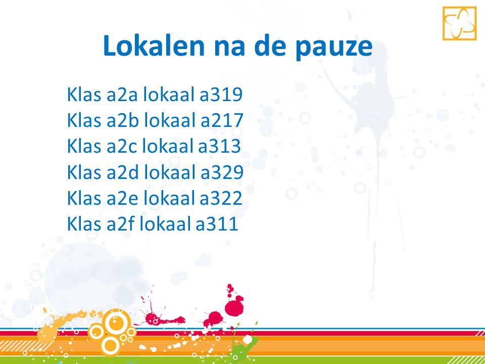 Lokalen na de pauze Klas a2a lokaal a319 Klas a2b lokaal a217 Klas a2c lokaal a313 Klas a2d lokaal a329 Klas a2e lokaal a322 Klas a2f lokaal a311