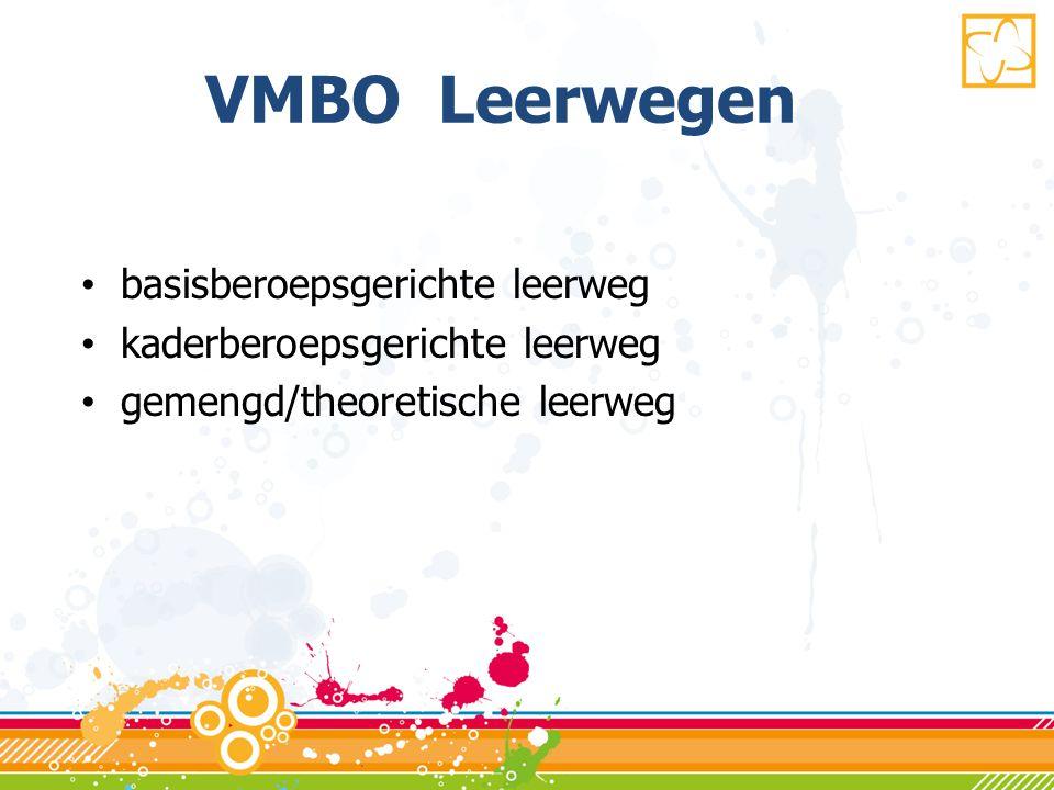 VMBO Leerwegen • basisberoepsgerichte leerweg • kaderberoepsgerichte leerweg • gemengd/theoretische leerweg