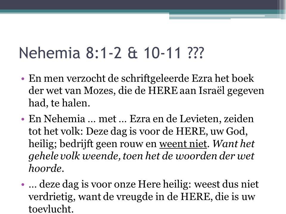 Nehemia 8:1-2 & 10-11 ??? •En men verzocht de schriftgeleerde Ezra het boek der wet van Mozes, die de HERE aan Israël gegeven had, te halen. •En Nehem