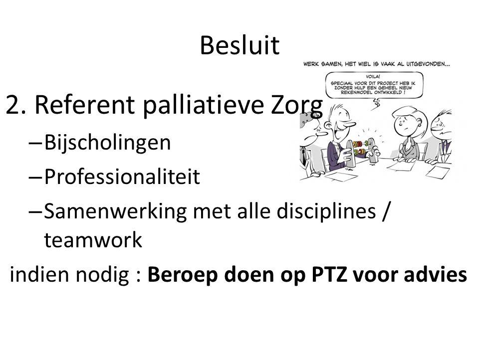 Besluit 2. Referent palliatieve Zorg – Bijscholingen – Professionaliteit – Samenwerking met alle disciplines / teamwork indien nodig : Beroep doen op