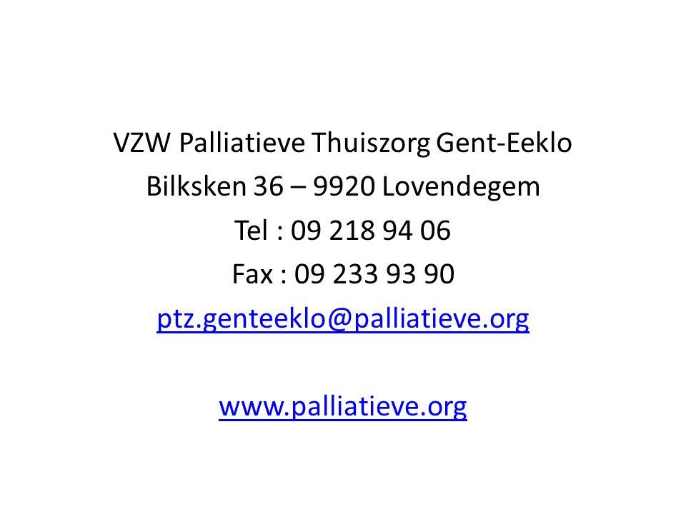VZW Palliatieve Thuiszorg Gent-Eeklo Bilksken 36 – 9920 Lovendegem Tel : 09 218 94 06 Fax : 09 233 93 90 ptz.genteeklo@palliatieve.org www.palliatieve