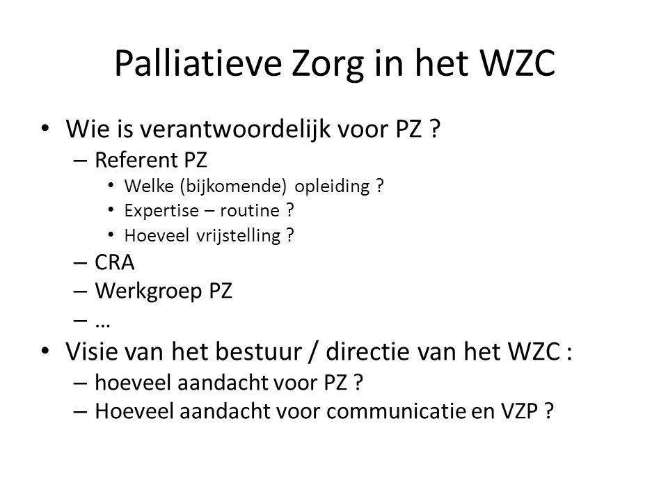 Palliatieve Zorg in het WZC • Wie is verantwoordelijk voor PZ ? – Referent PZ • Welke (bijkomende) opleiding ? • Expertise – routine ? • Hoeveel vrijs