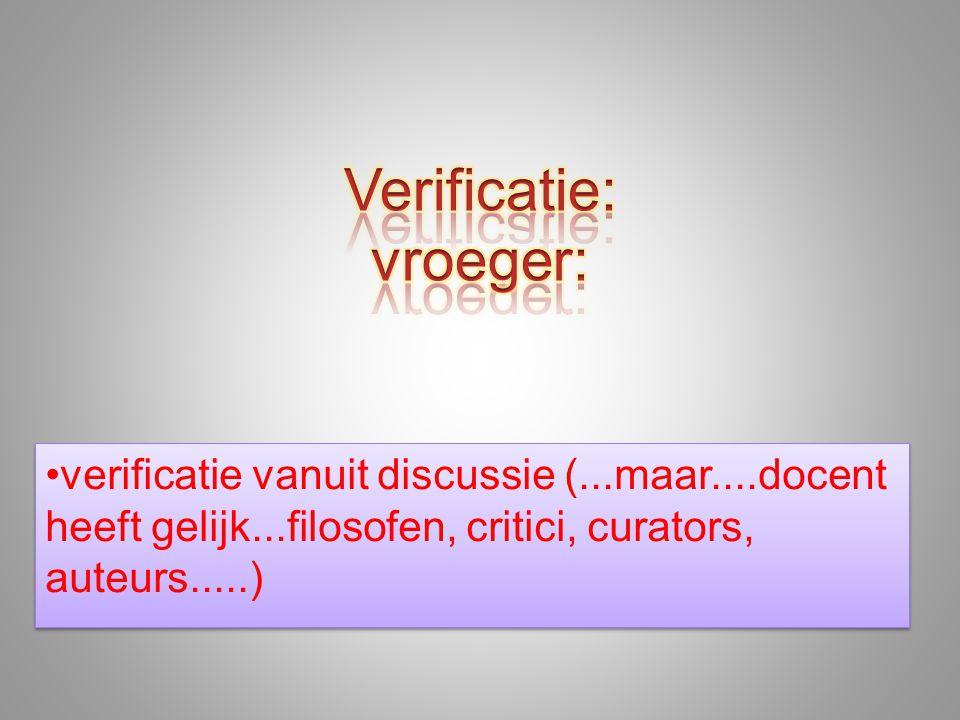 •verificatie vanuit discussie (...maar....docent heeft gelijk...filosofen, critici, curators, auteurs.....)