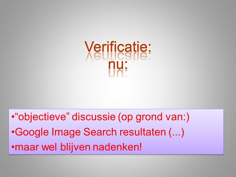 • objectieve discussie (op grond van:) •Google Image Search resultaten (...) •maar wel blijven nadenken.
