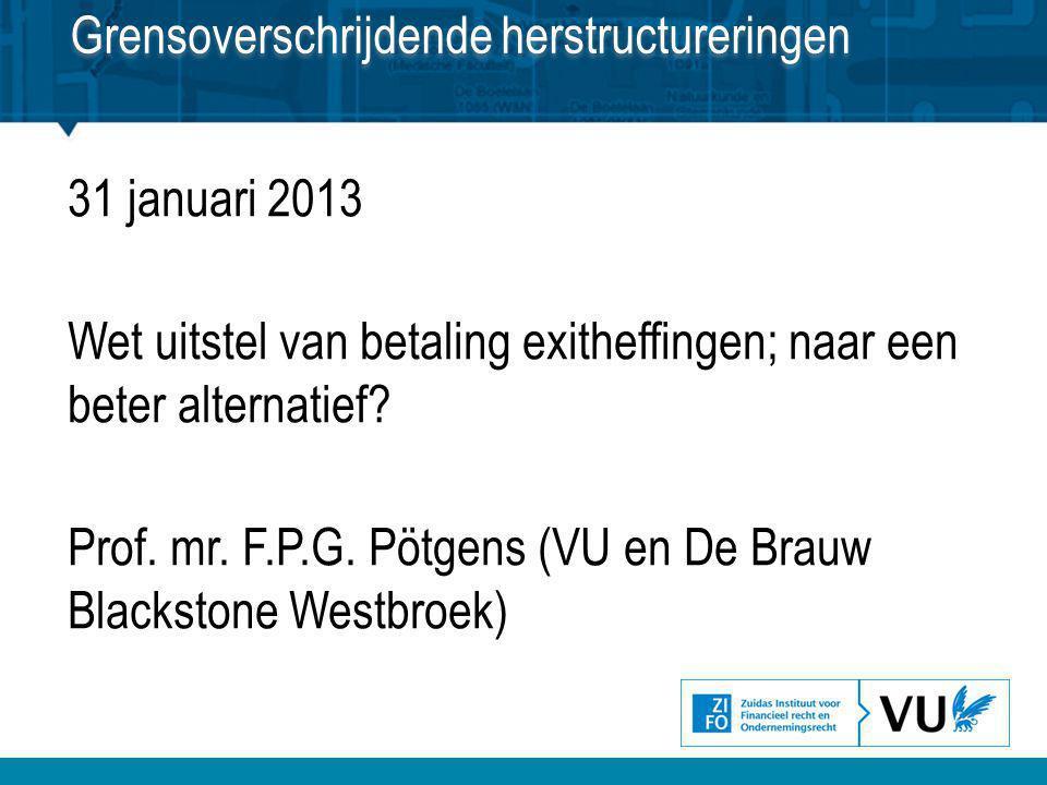31 januari 2013 Wet uitstel van betaling exitheffingen; naar een beter alternatief? Prof. mr. F.P.G. Pötgens (VU en De Brauw Blackstone Westbroek) Gre
