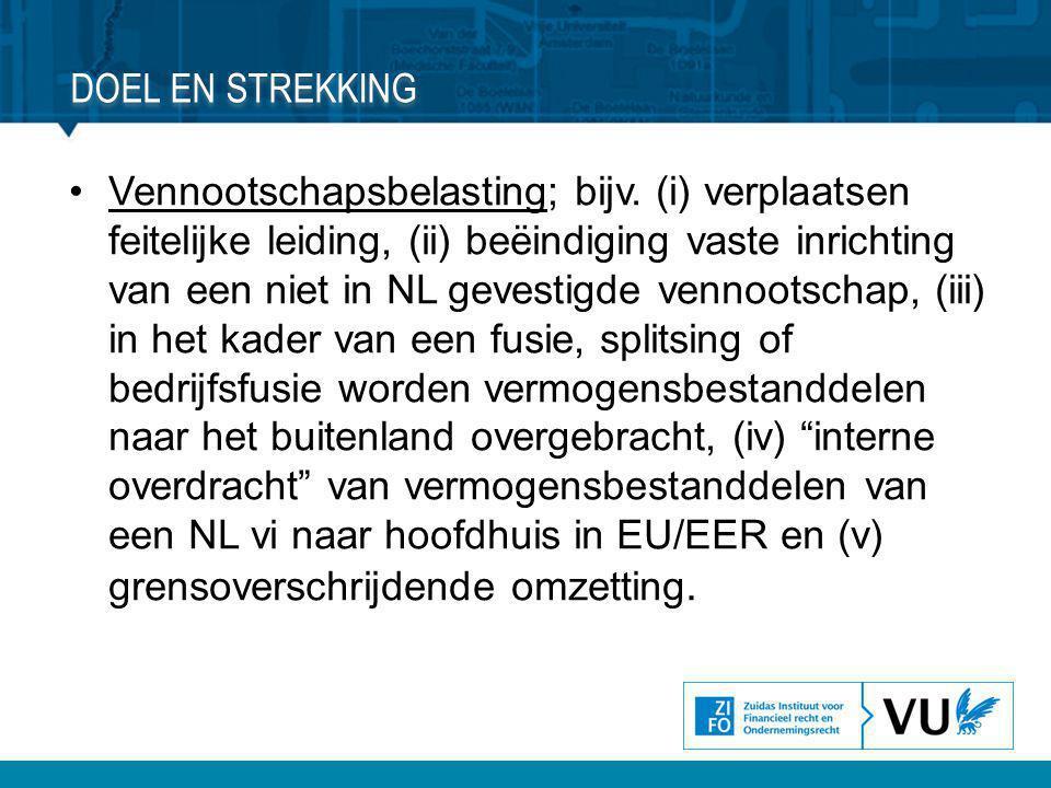 •Vennootschapsbelasting; bijv. (i) verplaatsen feitelijke leiding, (ii) beëindiging vaste inrichting van een niet in NL gevestigde vennootschap, (iii)