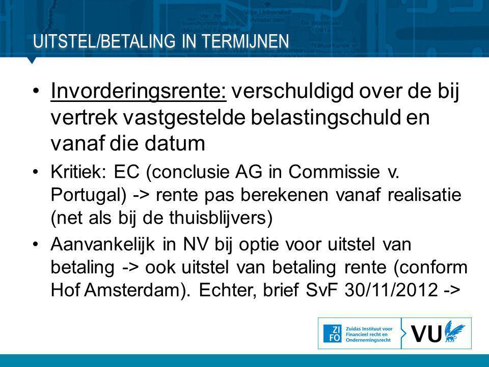 •Invorderingsrente: verschuldigd over de bij vertrek vastgestelde belastingschuld en vanaf die datum •Kritiek: EC (conclusie AG in Commissie v. Portug