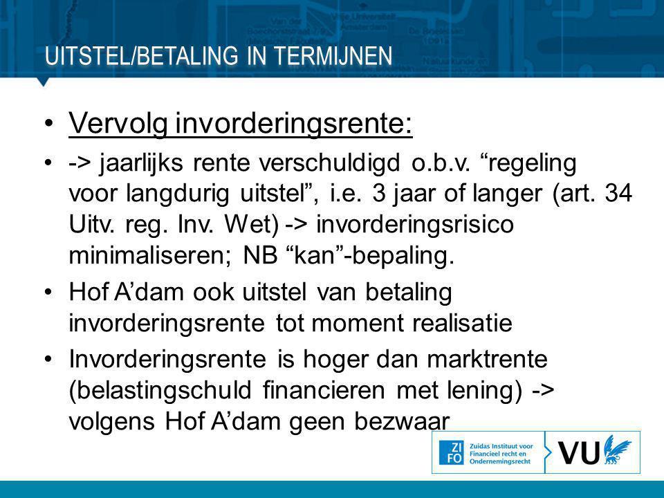 """•Vervolg invorderingsrente: •-> jaarlijks rente verschuldigd o.b.v. """"regeling voor langdurig uitstel"""", i.e. 3 jaar of langer (art. 34 Uitv. reg. Inv."""