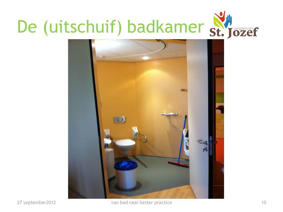 De (uitschuif) badkamer 27 september201210van bad naar better practice