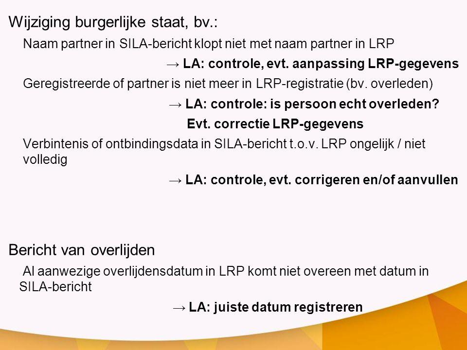 Wijziging burgerlijke staat, bv.: Naam partner in SILA-bericht klopt niet met naam partner in LRP → LA: controle, evt. aanpassing LRP-gegevens Geregis