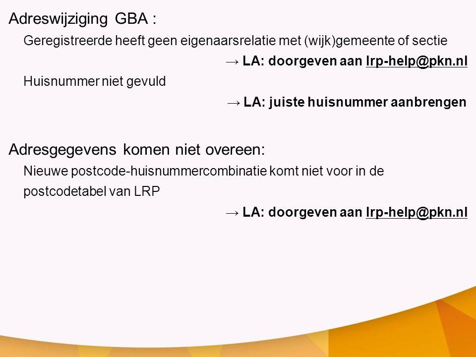 Adreswijziging GBA : Geregistreerde heeft geen eigenaarsrelatie met (wijk)gemeente of sectie → LA: doorgeven aan lrp-help@pkn.nl Huisnummer niet gevul