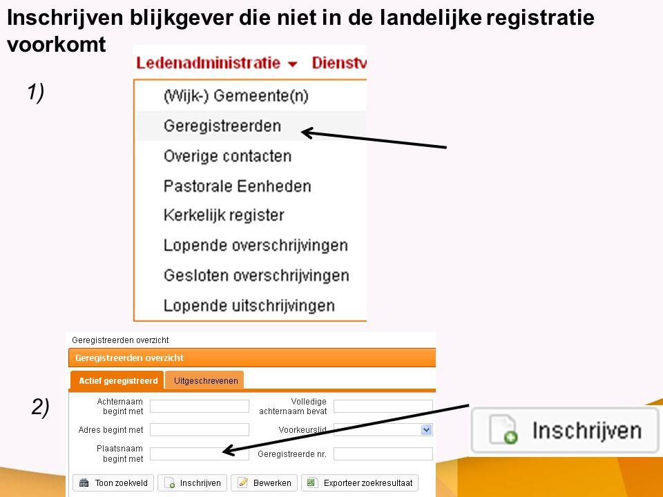 1) 2) Inschrijven blijkgever die niet in de landelijke registratie voorkomt