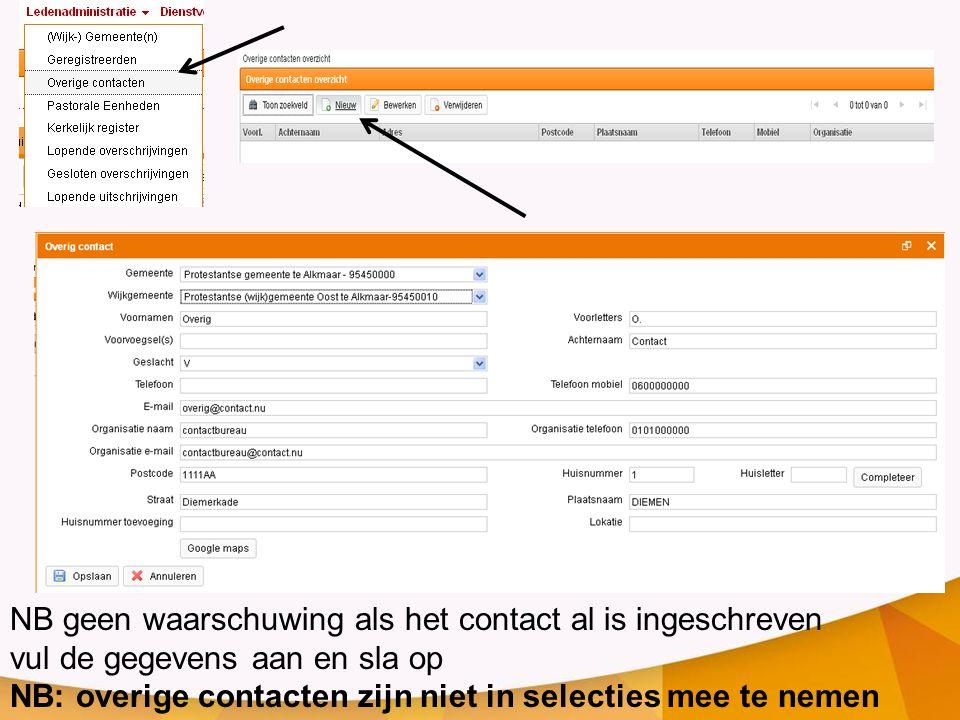 NB geen waarschuwing als het contact al is ingeschreven vul de gegevens aan en sla op NB: overige contacten zijn niet in selecties mee te nemen