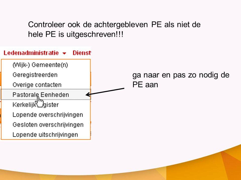 Controleer ook de achtergebleven PE als niet de hele PE is uitgeschreven!!! ga naar en pas zo nodig de PE aan