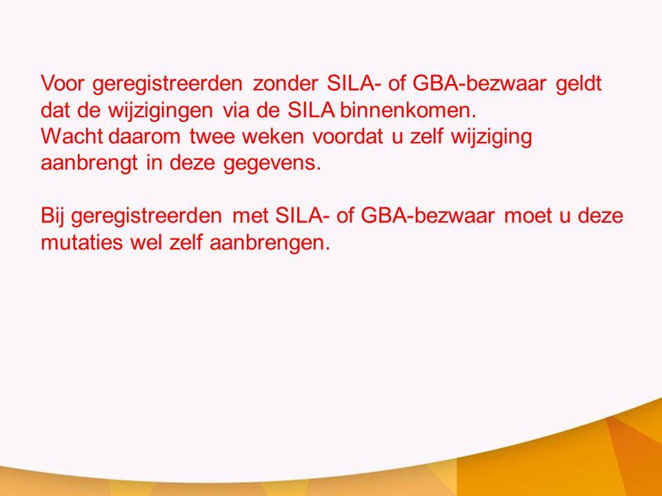 Voor geregistreerden zonder SILA- of GBA-bezwaar geldt dat de wijzigingen via de SILA binnenkomen. Wacht daarom twee weken voordat u zelf wijziging aa