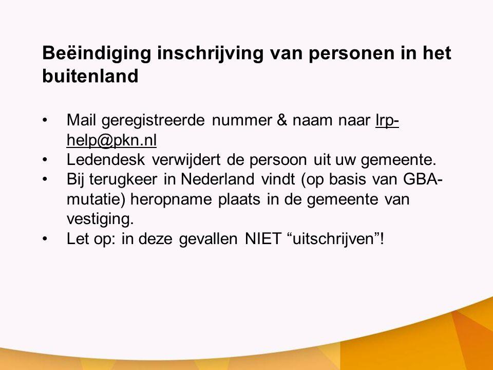 Beëindiging inschrijving van personen in het buitenland •Mail geregistreerde nummer & naam naar lrp- help@pkn.nl •Ledendesk verwijdert de persoon uit