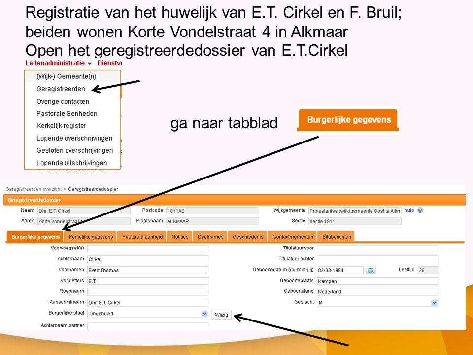 Registratie van het huwelijk van E.T. Cirkel en F. Bruil; beiden wonen Korte Vondelstraat 4 in Alkmaar Open het geregistreerdedossier van E.T.Cirkel g