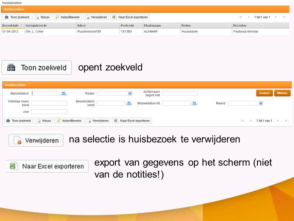 opent zoekveld na selectie is huisbezoek te verwijderen export van gegevens op het scherm (niet van de notities!)
