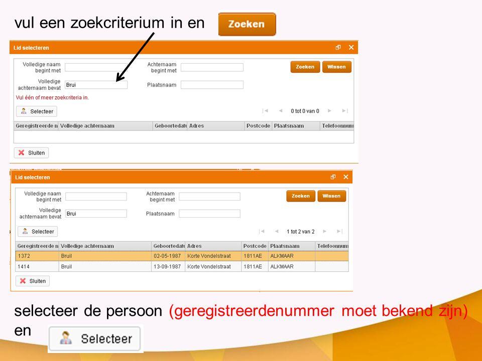 vul een zoekcriterium in en selecteer de persoon (geregistreerdenummer moet bekend zijn) en